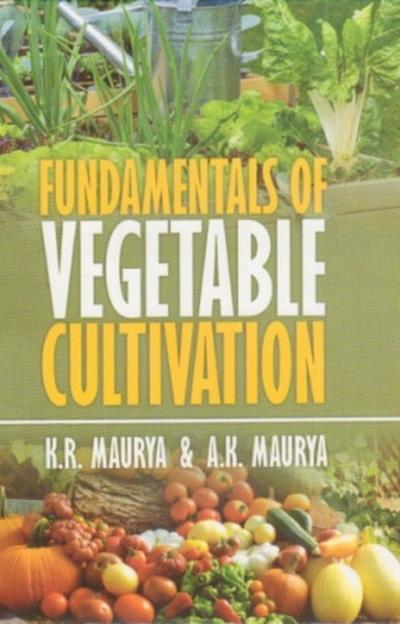 Fundamentals of Vegetable Cultivation - K. R. Maurya