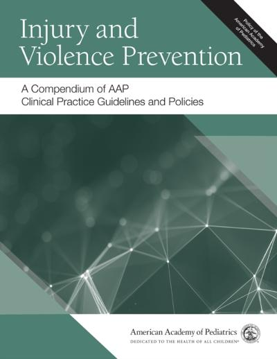 Injury and Violence Prevention: A Compendium of AAP Clinical Practice Guidelines and Policies - American Academy of Pediatrics (AAP)