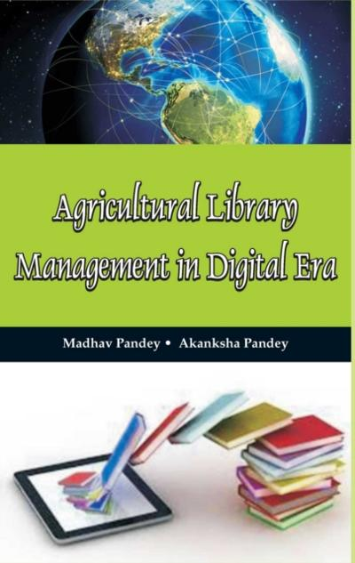 Agricultural Library Management In Digital Era - Madhav Pandey