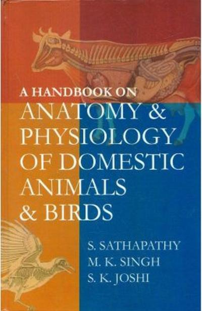 Handbook on Anatomy and Physiology of Domestic Animals and Birds - S. Sathapathy