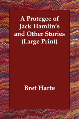 A Protegee of Jack Hamlin's and Other Stories - Bret Harte