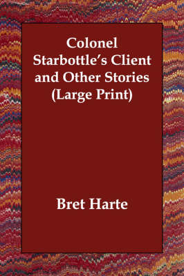 Colonel Starbottle's Client and Other Stories - Bret Harte