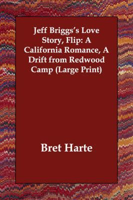 Jeff Briggs's Love Story; Flip a California Romance; A Drift from Redwood Camp - Bret Harte