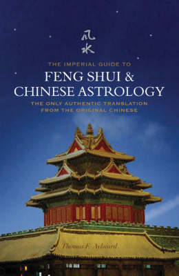 The Imperial Guide to Feng Shui and Chinese Astrology - Thomas F. Aylward