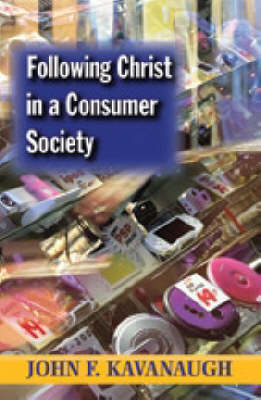 Following Christ in a Consumer Society - John F. Kavanaugh
