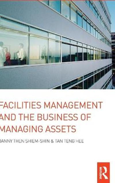 Facilities Management and the Business of Managing Assets - Danny Then Shiem-Shin