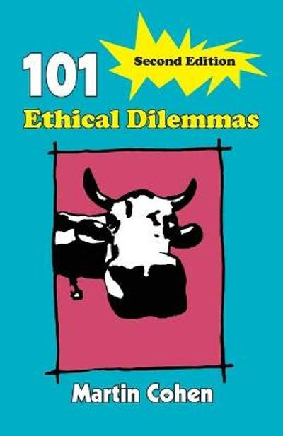 101 Ethical Dilemmas - Martin Cohen