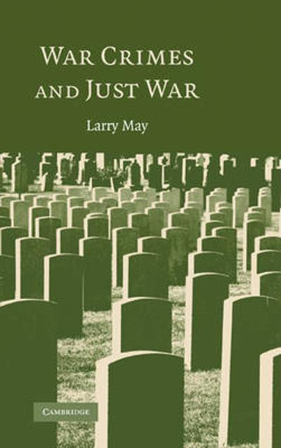 War Crimes and Just War - Larry May