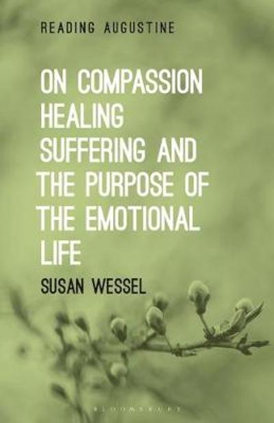 On Compassion, Healing, Suffering, and the Purpose of the Emotional Life - Wessel Susan Wessel