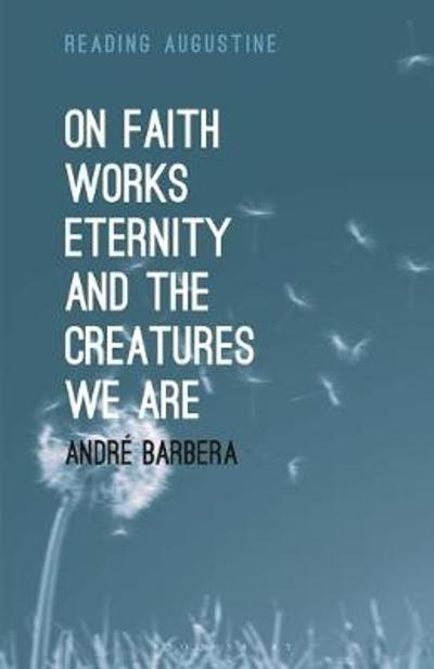 On Faith, Works, Eternity and the Creatures We Are - Barbera Andre Barbera