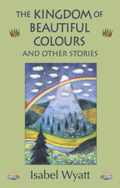 Kingdom of Beautiful Colours and Other Stories - Isabel Wyatt