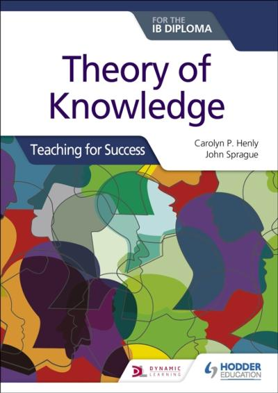 Theory of Knowledge for the IB Diploma: Teaching for Success - Carolyn P. Henly