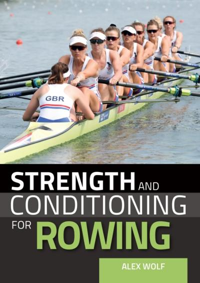 Strength and Conditioning for Rowing - Alex Wolf