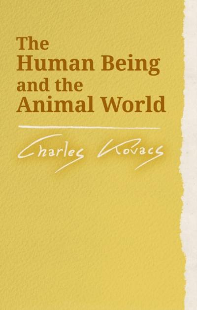 Human Being and the Animal World - Charles Kovacs