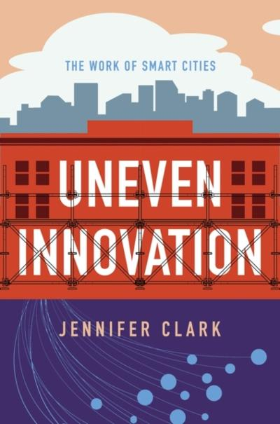 Uneven Innovation - Jennifer Clark