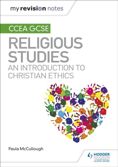 My Revision Notes CCEA GCSE Religious Studies: An introduction to Christian Ethics - Paula McCullough