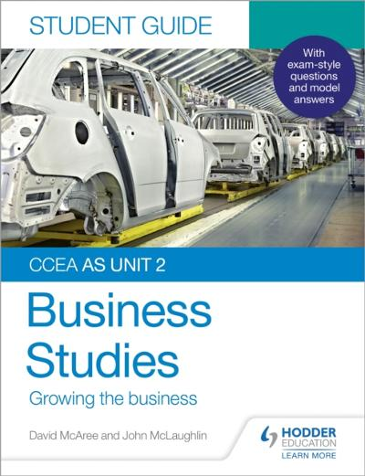 CCEA AS Unit 2 Business Studies Student Guide 2: Growing the business - John McLaughlin