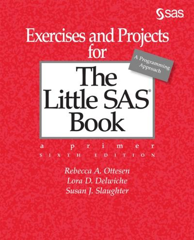 Exercises and Projects for The Little SAS Book, Sixth Edition - Rebecca A. Ottesen