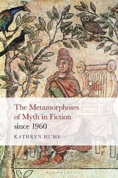 Metamorphoses of Myth in Fiction since 1960 - Hume Kathryn Hume