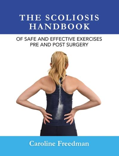 Scoliosis Handbook of Safe and Effective Exercises Pre and Post Surgery - Caroline Freedman