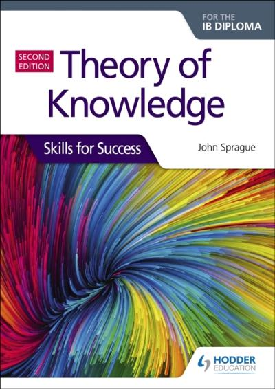 Theory of Knowledge for the IB Diploma: Skills for Success Second Edition - John Sprague