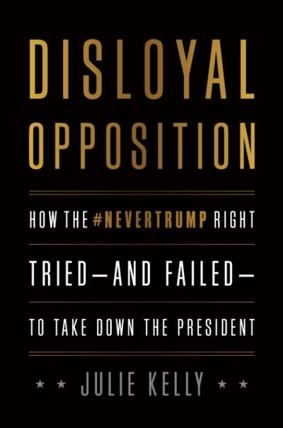 Disloyal Opposition - Julie Kelly