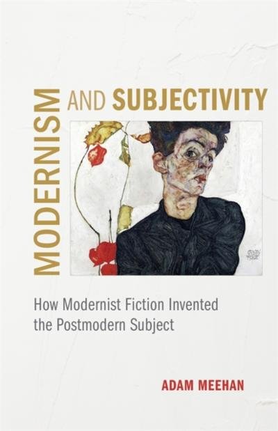 Modernism and Subjectivity - Adam Meehan