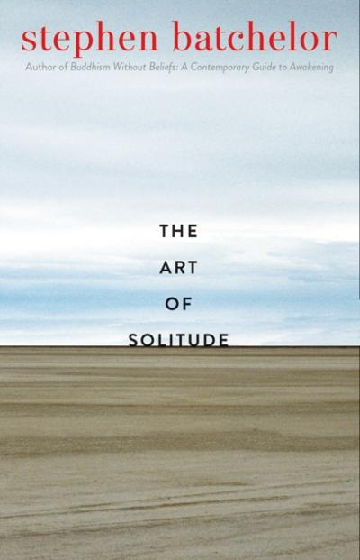 Art of Solitude - Batchelor Stephen Batchelor
