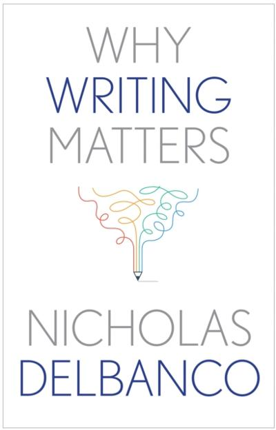 Why Writing Matters - Delbanco Nicholas Delbanco