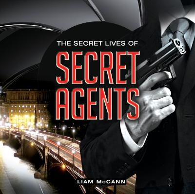 Secret Lives of Secret Agents - Liam McCann