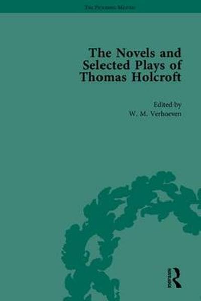 The Novels and Selected Plays of Thomas Holcroft - Arnold A. Markley