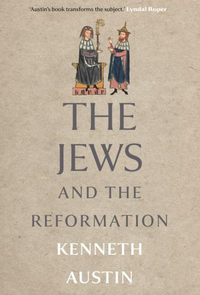 Jews and the Reformation - Austin Kenneth Austin