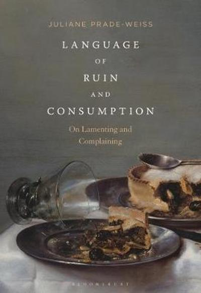 Language of Ruin and Consumption - Prade-Weiss Juliane Prade-Weiss