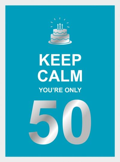 Keep Calm You're Only 50 - Summersdale Publishers