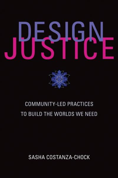 Design Justice - Sasha Costanza-Chock