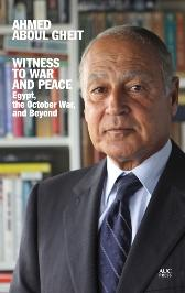 Witness to War and Peace - Ahmed Aboul Gheit