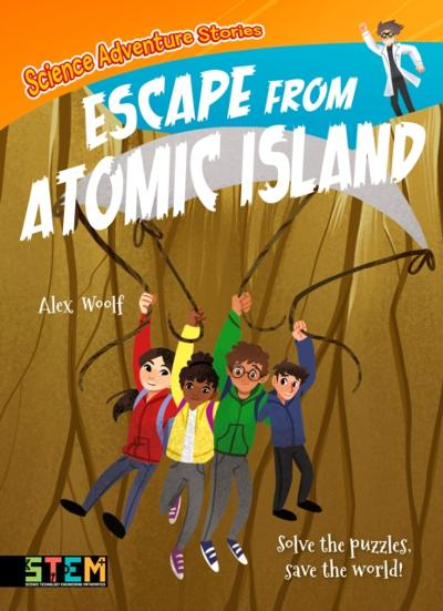 Science Adventure Stories: Escape from Atomic Island - Alex Woolf