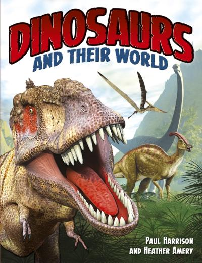 Dinosaurs And Their World - Paul Harrison