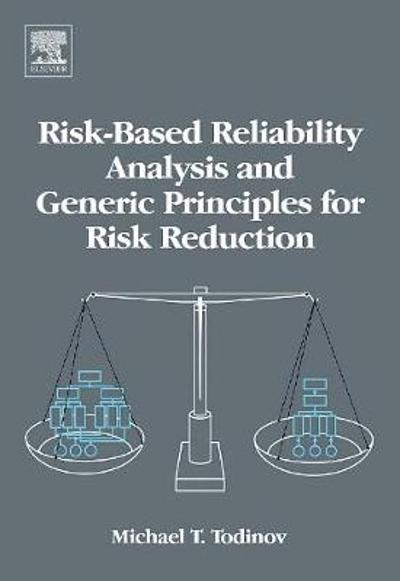 Risk-Based Reliability Analysis and Generic Principles for Risk Reduction - Michael T. Todinov