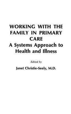 Working with the Family in Primary Care - Janet Christie-Seely