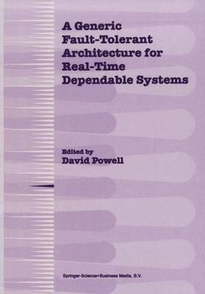 A Generic Fault-Tolerant Architecture for Real-Time Dependable Systems - David Powell