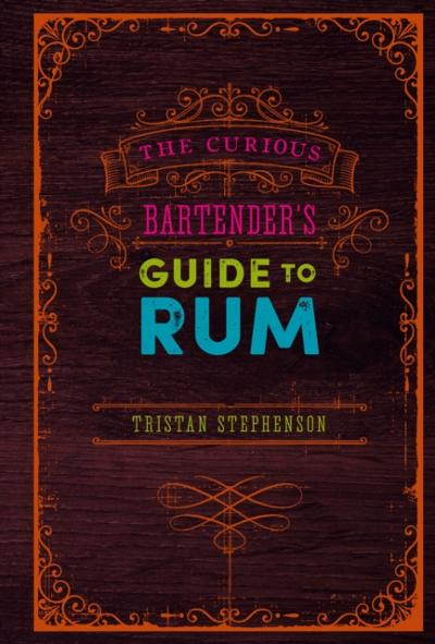 Curious Bartender's Guide to Rum - Tristan Stephenson