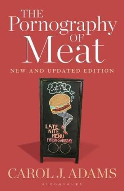 Pornography of Meat: New and Updated Edition - Adams Carol J. Adams