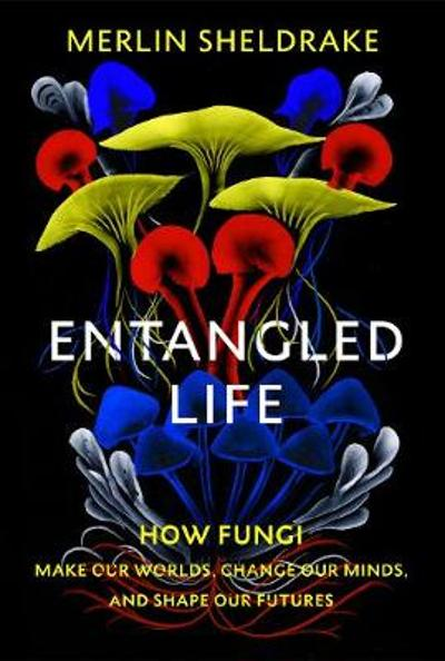 Entangled Life - Merlin Sheldrake