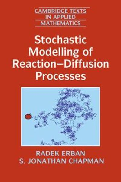 Stochastic Modelling of Reaction-Diffusion Processes - Radek Erban