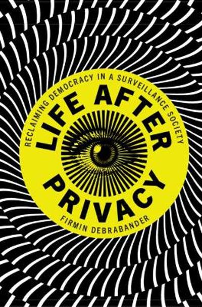 Life after Privacy - Firmin DeBrabander