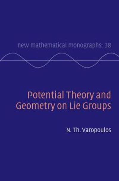 Potential Theory and Geometry on Lie Groups - N. Th. Varopoulos