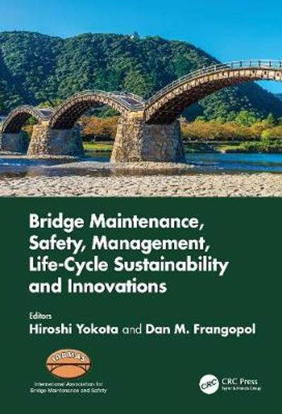Bridge Maintenance, Safety, Management, Life-Cycle Sustainability and Innovations - Hiroshi Yokota