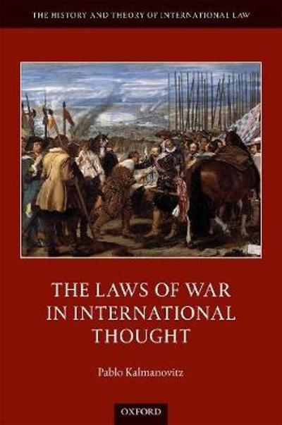 The Laws of War in International Thought - Pablo Kalmanovitz