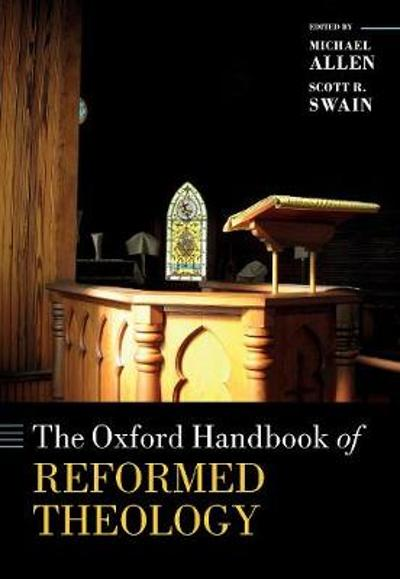 The Oxford Handbook of Reformed Theology - Michael Allen
